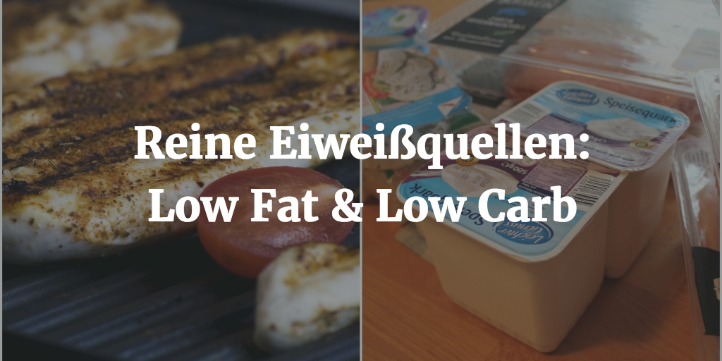 Reine Eiweißquellen low fat low carb