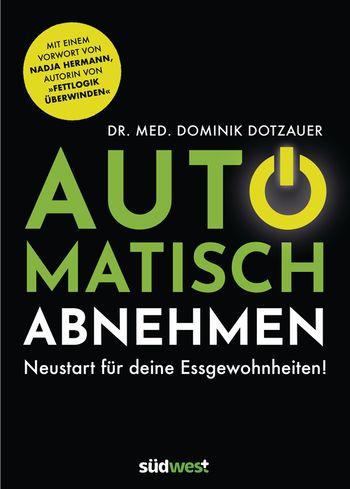 automatisch abnehmen cover buch dr dominik dotzauer - Automatisch Abnehmen: Ohne harten Verzicht, Frust, Fressattacken & Motivationstiefs